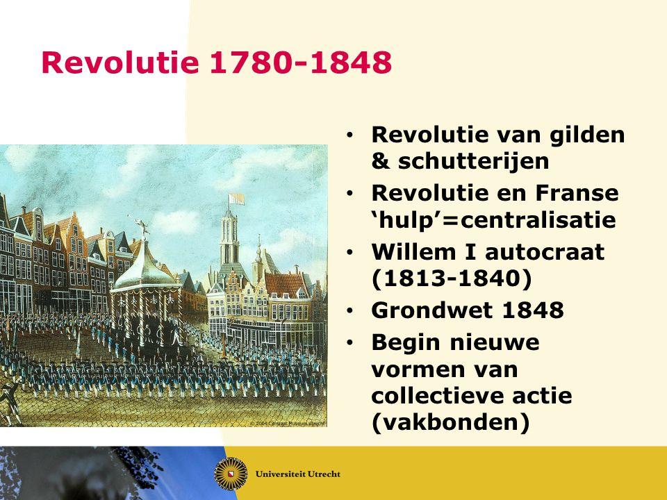 Revolutie 1780-1848 Revolutie van gilden & schutterijen Revolutie en Franse 'hulp'=centralisatie Willem I autocraat (1813-1840) Grondwet 1848 Begin ni
