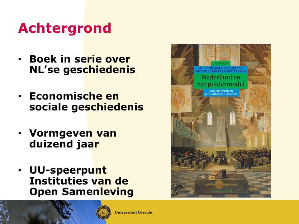 Achtergrond Boek in serie over NL'se geschiedenis Economische en sociale geschiedenis Vormgeven van duizend jaar UU-speerpunt Instituties van de Open