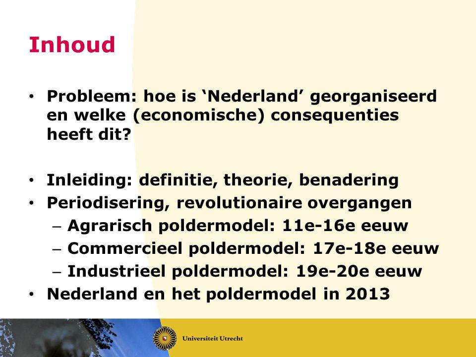 Inhoud Probleem: hoe is 'Nederland' georganiseerd en welke (economische) consequenties heeft dit? Inleiding: definitie, theorie, benadering Periodiser