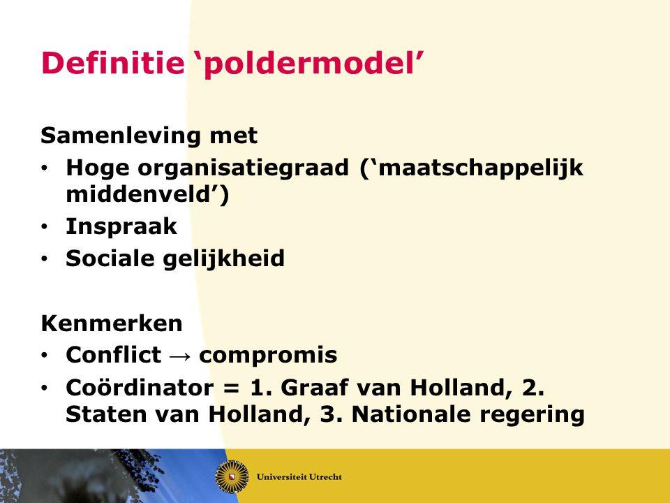 Definitie 'poldermodel' Samenleving met Hoge organisatiegraad ('maatschappelijk middenveld') Inspraak Sociale gelijkheid Kenmerken Conflict → compromi