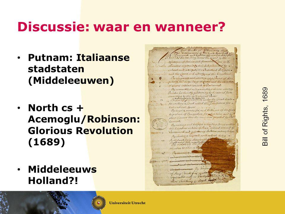 Discussie: waar en wanneer? Putnam: Italiaanse stadstaten (Middeleeuwen) North cs + Acemoglu/Robinson: Glorious Revolution (1689) Middeleeuws Holland?