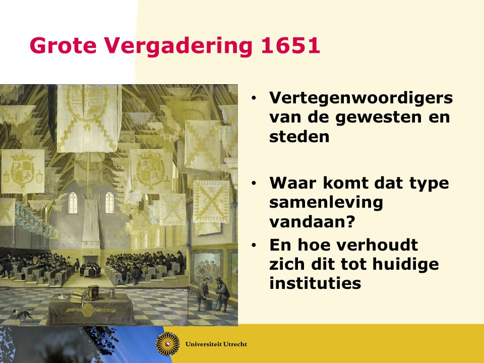 Grote Vergadering 1651 Vertegenwoordigers van de gewesten en steden Waar komt dat type samenleving vandaan? En hoe verhoudt zich dit tot huidige insti