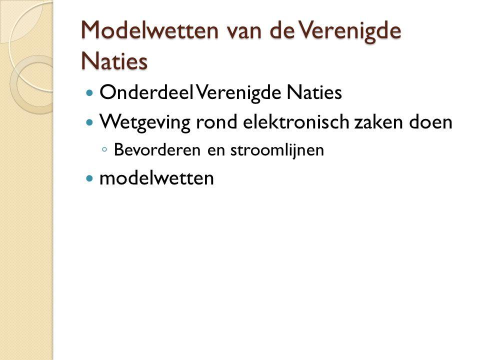 Modelwetten van de Verenigde Naties Onderdeel Verenigde Naties Wetgeving rond elektronisch zaken doen ◦ Bevorderen en stroomlijnen modelwetten