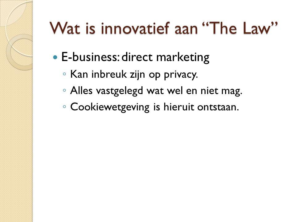 """Wat is innovatief aan """"The Law"""" E-business: direct marketing ◦ Kan inbreuk zijn op privacy. ◦ Alles vastgelegd wat wel en niet mag. ◦ Cookiewetgeving"""