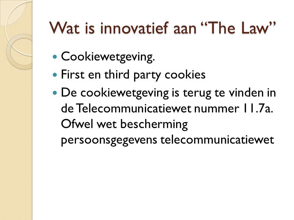 """Wat is innovatief aan """"The Law"""" Cookiewetgeving. First en third party cookies De cookiewetgeving is terug te vinden in de Telecommunicatiewet nummer 1"""