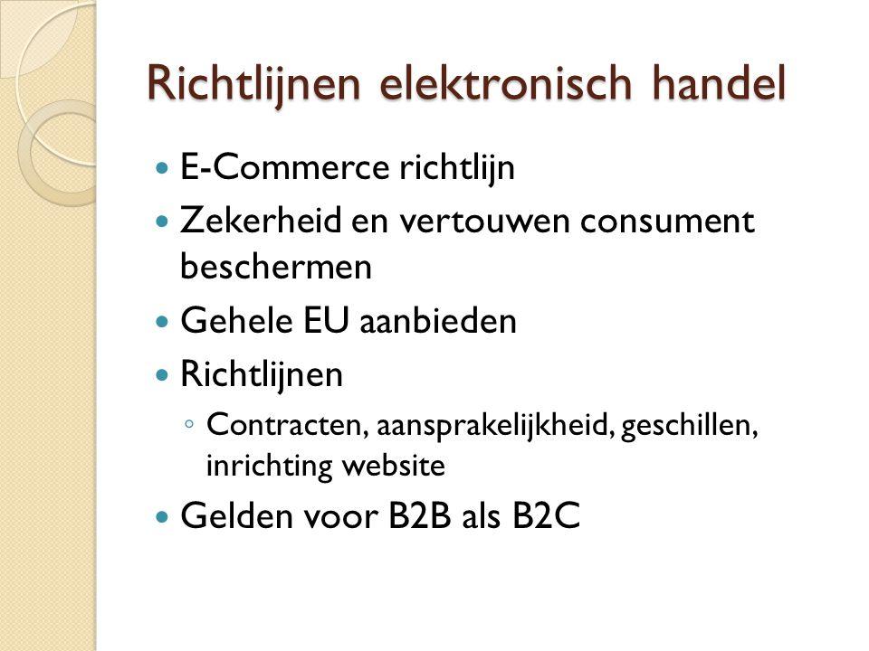 Richtlijnen elektronisch handel E-Commerce richtlijn Zekerheid en vertouwen consument beschermen Gehele EU aanbieden Richtlijnen ◦ Contracten, aanspra