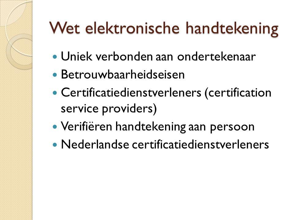 Wet elektronische handtekening Uniek verbonden aan ondertekenaar Betrouwbaarheidseisen Certificatiedienstverleners (certification service providers) Verifiëren handtekening aan persoon Nederlandse certificatiedienstverleners
