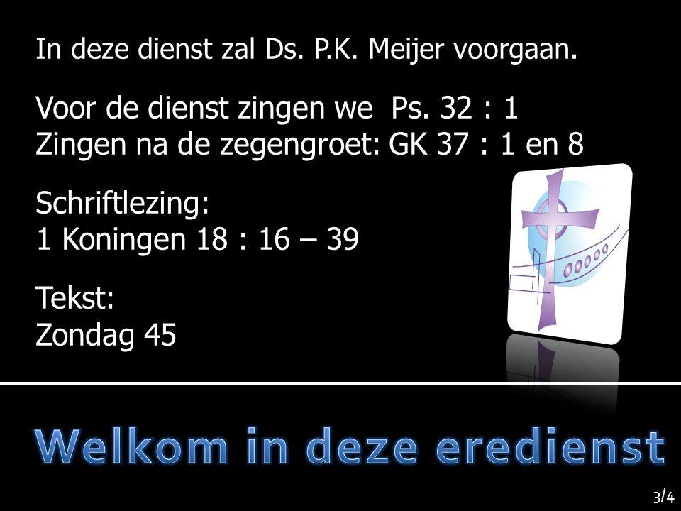 In deze dienst zal Ds.P.K. Meijer voorgaan. Voor de dienst zingen we Ps.