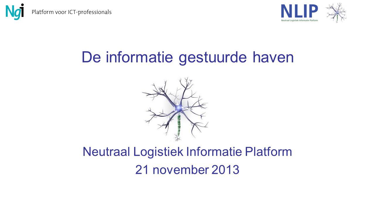 De informatie gestuurde haven Neutraal Logistiek Informatie Platform 21 november 2013