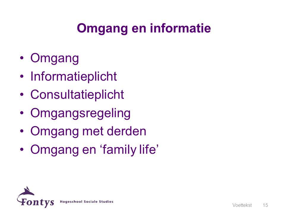 Omgang Informatieplicht Consultatieplicht Omgangsregeling Omgang met derden Omgang en 'family life' Voettekst15 Omgang en informatie