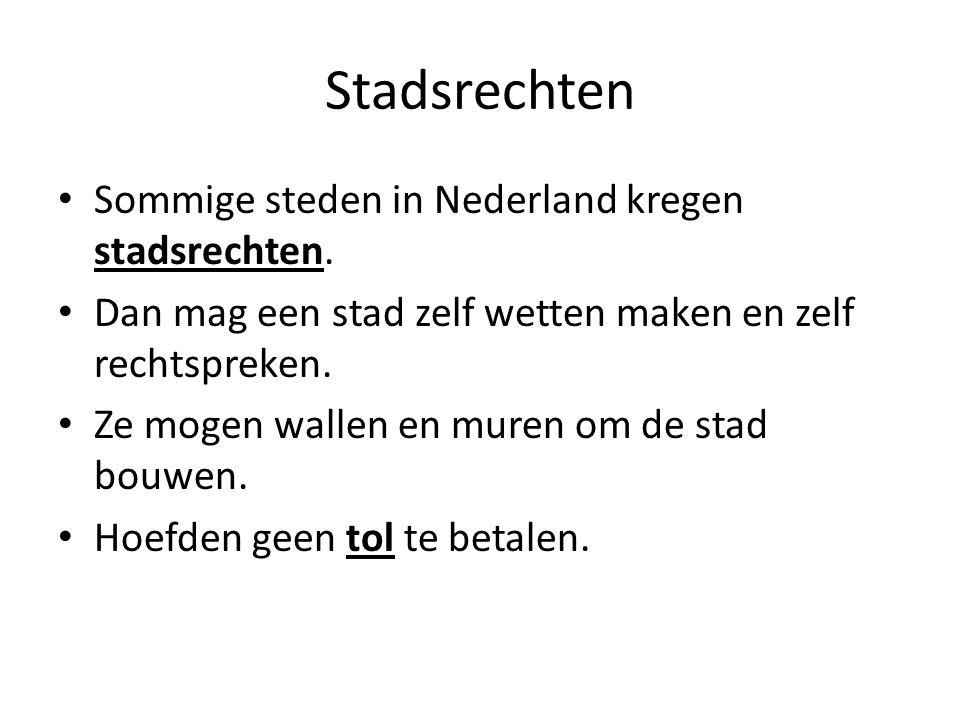 Stadsrechten Sommige steden in Nederland kregen stadsrechten.