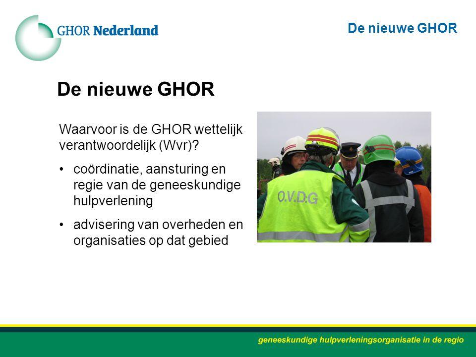 Waarvoor is de GHOR wettelijk verantwoordelijk (Wvr)? coördinatie, aansturing en regie van de geneeskundige hulpverlening advisering van overheden en