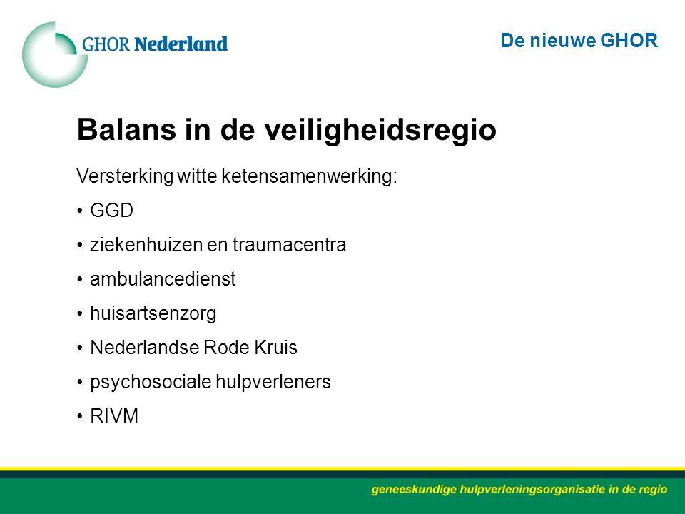 Balans in de veiligheidsregio Versterking witte ketensamenwerking: GGD ziekenhuizen en traumacentra ambulancedienst huisartsenzorg Nederlandse Rode Kr