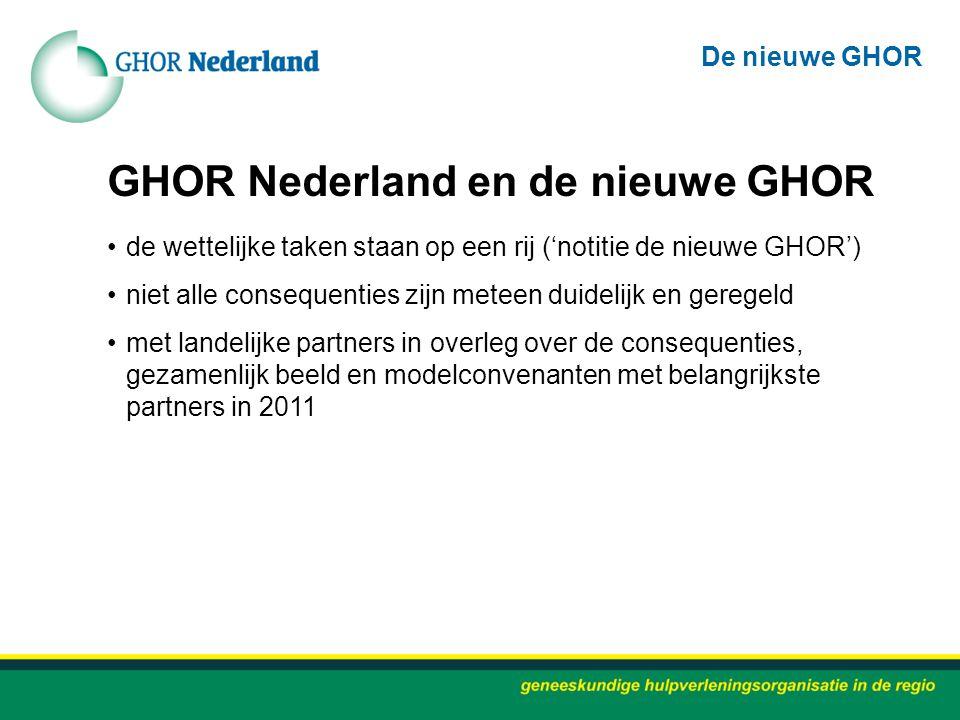 GHOR Nederland en de nieuwe GHOR de wettelijke taken staan op een rij ('notitie de nieuwe GHOR') niet alle consequenties zijn meteen duidelijk en gere
