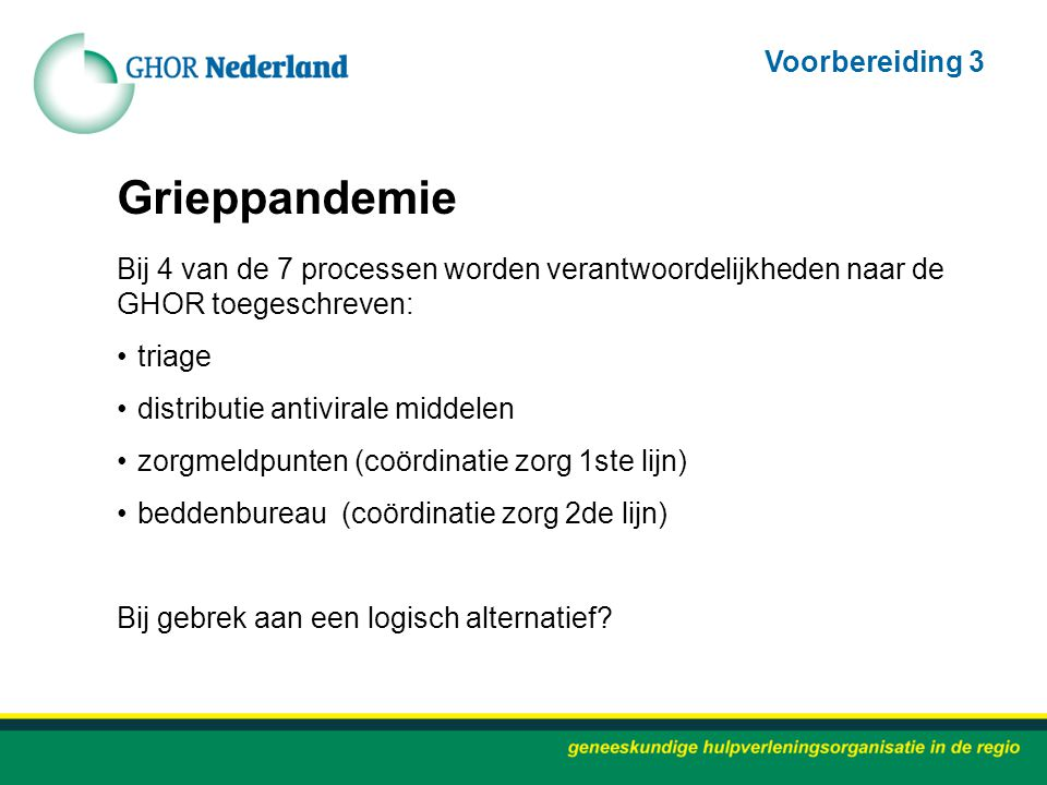 Grieppandemie Bij 4 van de 7 processen worden verantwoordelijkheden naar de GHOR toegeschreven: triage distributie antivirale middelen zorgmeldpunten