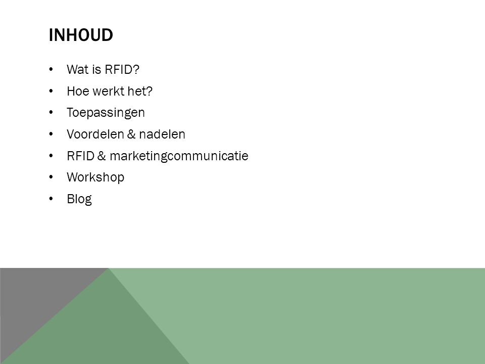 INHOUD Wat is RFID? Hoe werkt het? Toepassingen Voordelen & nadelen RFID & marketingcommunicatie Workshop Blog