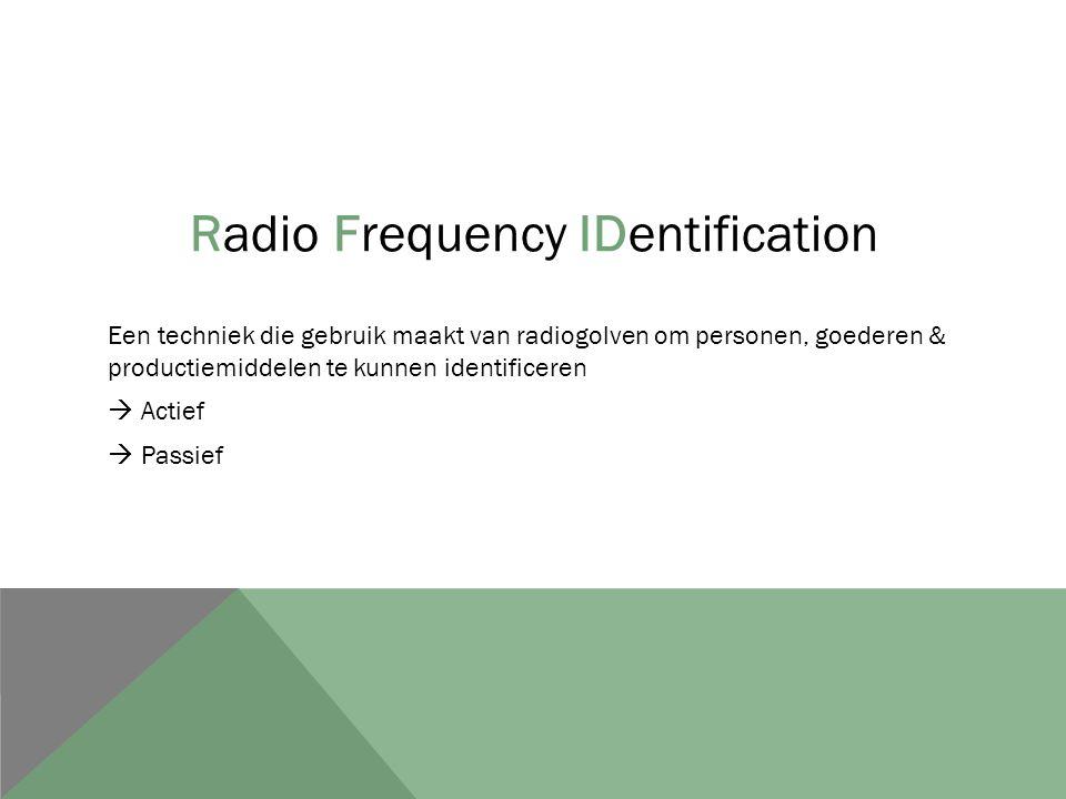 Radio Frequency IDentification Een techniek die gebruik maakt van radiogolven om personen, goederen & productiemiddelen te kunnen identificeren  Acti