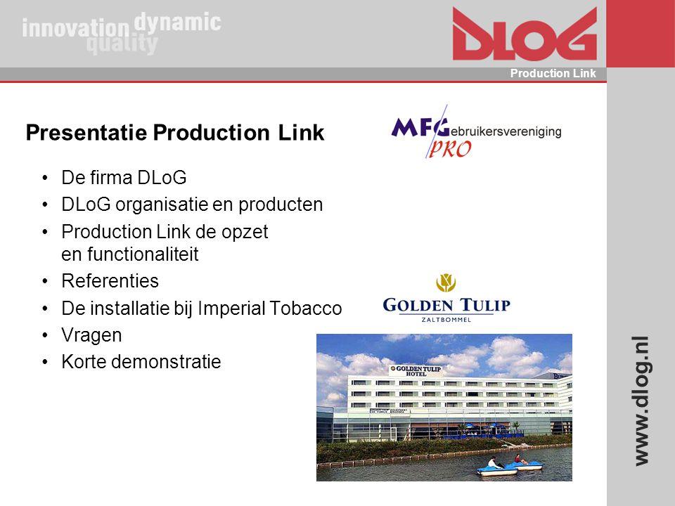 www.dlog.nl Production Link Presentatie Production Link De firma DLoG DLoG organisatie en producten Production Link de opzet en functionaliteit Refere