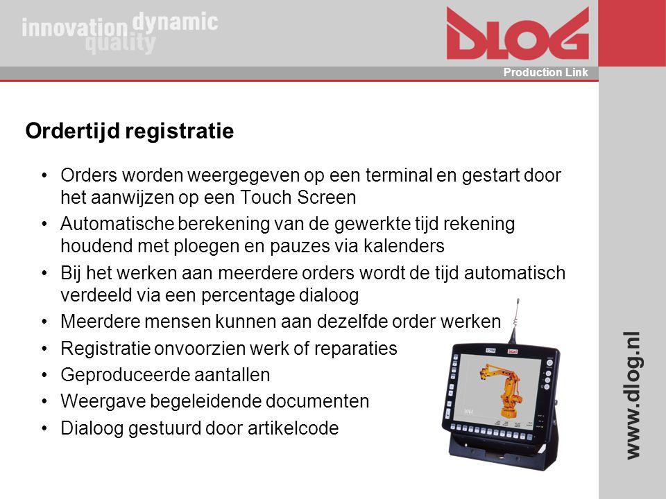 www.dlog.nl Production Link Ordertijd registratie Orders worden weergegeven op een terminal en gestart door het aanwijzen op een Touch Screen Automati
