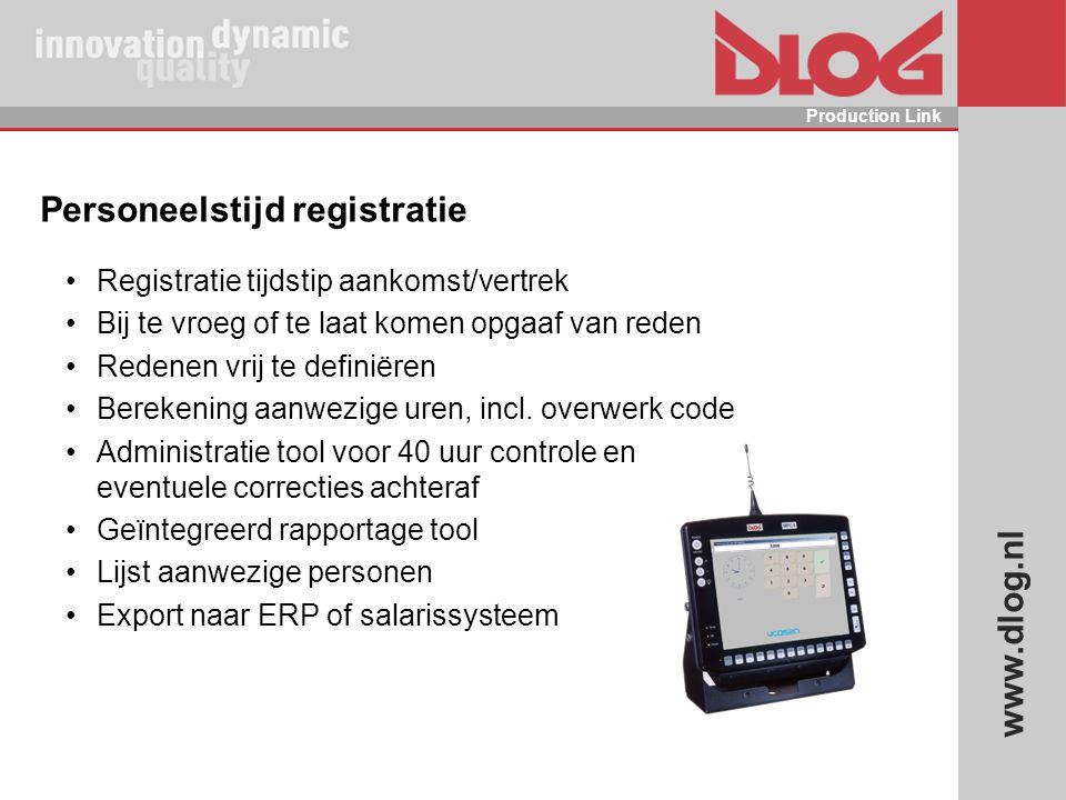 www.dlog.nl Production Link Personeelstijd registratie Registratie tijdstip aankomst/vertrek Bij te vroeg of te laat komen opgaaf van reden Redenen vr