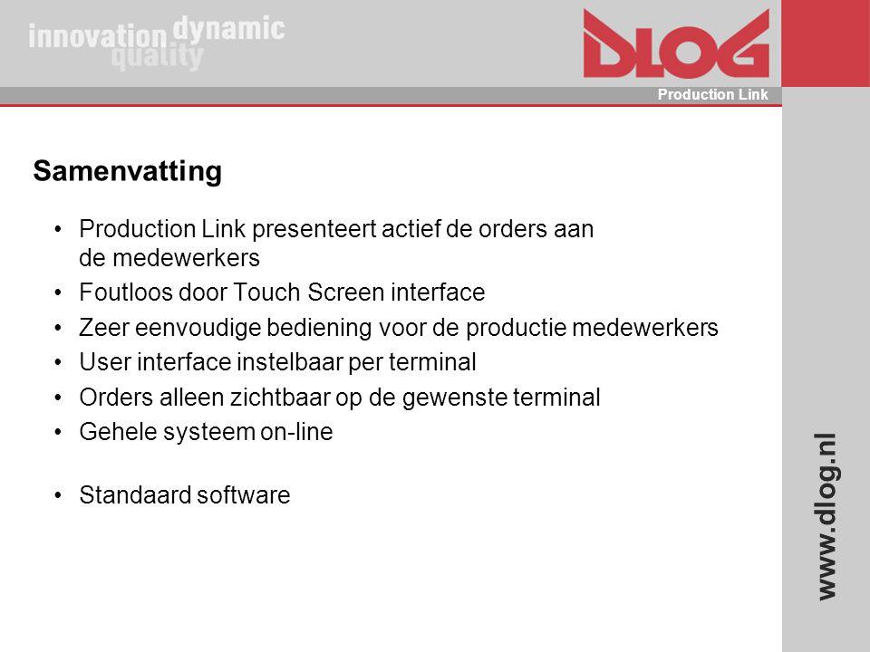 www.dlog.nl Production Link Samenvatting Production Link presenteert actief de orders aan de medewerkers Foutloos door Touch Screen interface Zeer een