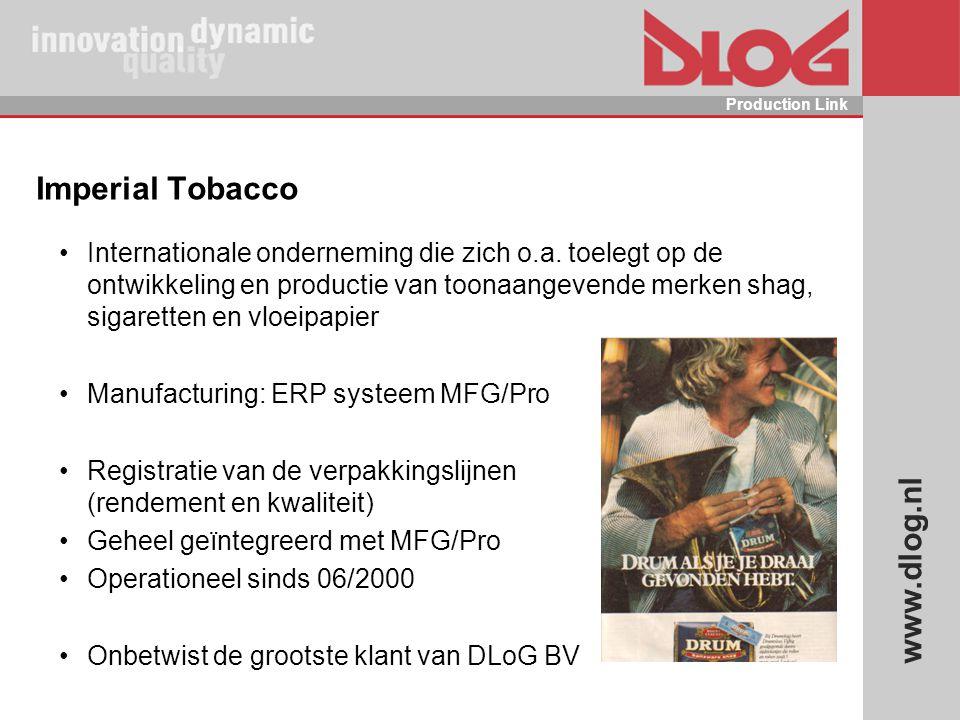 www.dlog.nl Production Link Imperial Tobacco Internationale onderneming die zich o.a. toelegt op de ontwikkeling en productie van toonaangevende merke