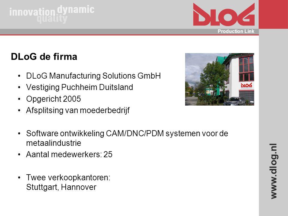 www.dlog.nl Production Link DLoG de firma DLoG Manufacturing Solutions GmbH Vestiging Puchheim Duitsland Opgericht 2005 Afsplitsing van moederbedrijf