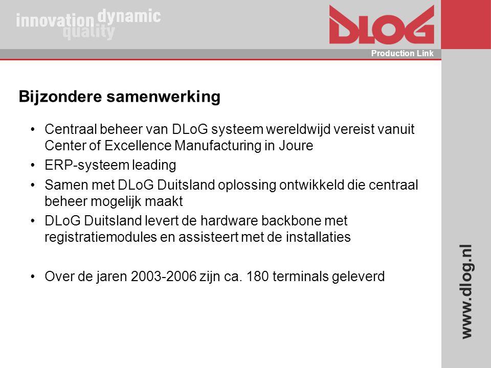 www.dlog.nl Production Link Bijzondere samenwerking Centraal beheer van DLoG systeem wereldwijd vereist vanuit Center of Excellence Manufacturing in J