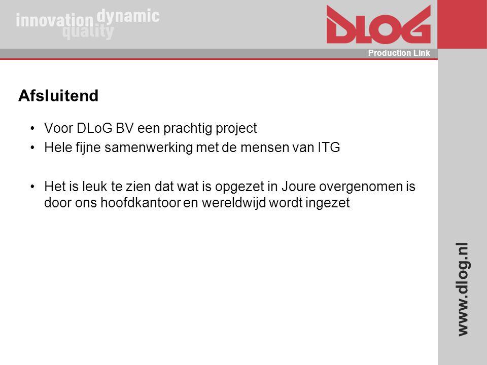 www.dlog.nl Production Link Afsluitend Voor DLoG BV een prachtig project Hele fijne samenwerking met de mensen van ITG Het is leuk te zien dat wat is
