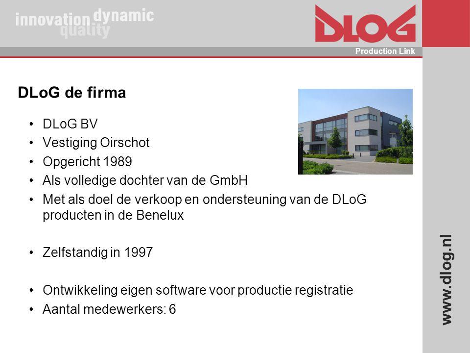 www.dlog.nl Production Link DLoG de firma DLoG BV Vestiging Oirschot Opgericht 1989 Als volledige dochter van de GmbH Met als doel de verkoop en onder