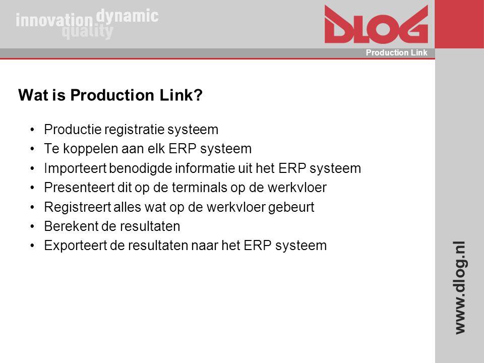 www.dlog.nl Production Link Wat is Production Link? Productie registratie systeem Te koppelen aan elk ERP systeem Importeert benodigde informatie uit