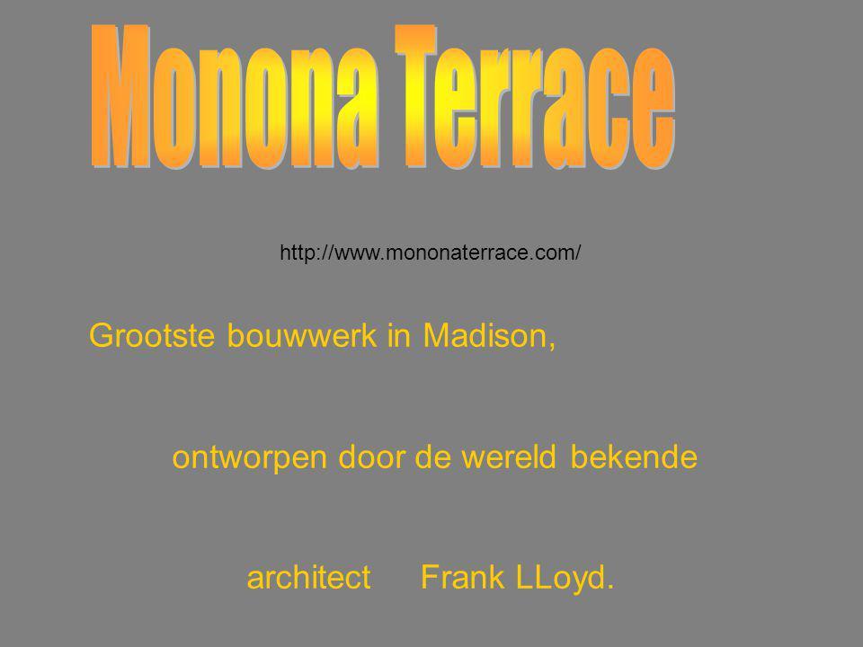 http://www.mononaterrace.com/ Grootste bouwwerk in Madison, ontworpen door de wereld bekende architect Frank LLoyd.