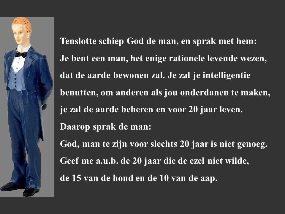 Tenslotte schiep God de man, en sprak met hem: Je bent een man, het enige rationele levende wezen, dat de aarde bewonen zal.