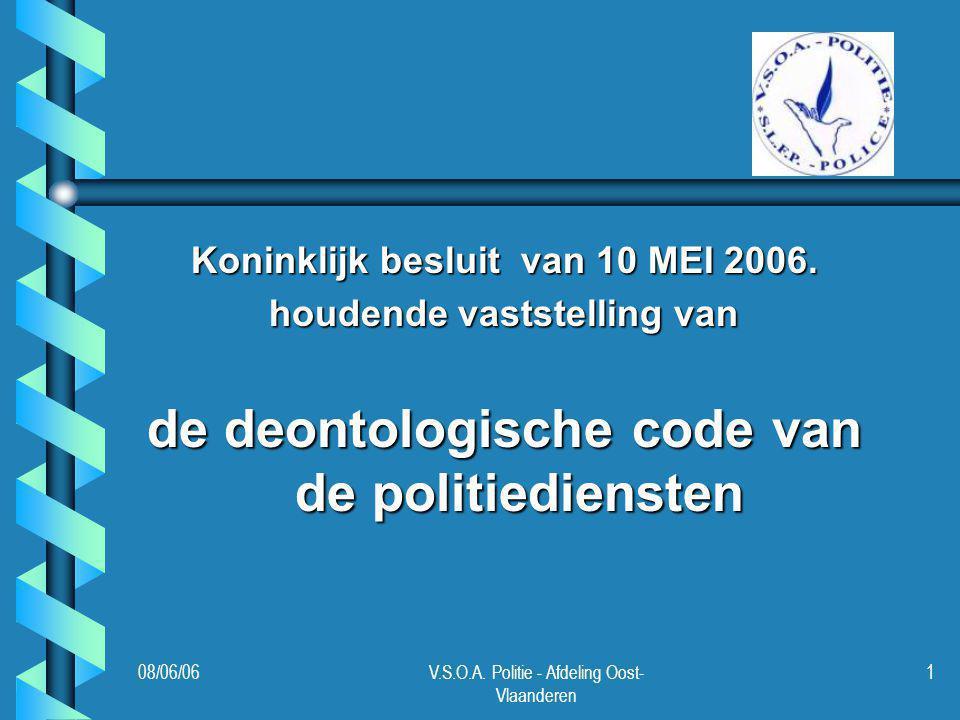 08/06/06V.S.O.A. Politie - Afdeling Oost- Vlaanderen 1 Koninklijk besluit van 10 MEI 2006. houdende vaststelling van de deontologische code van de pol