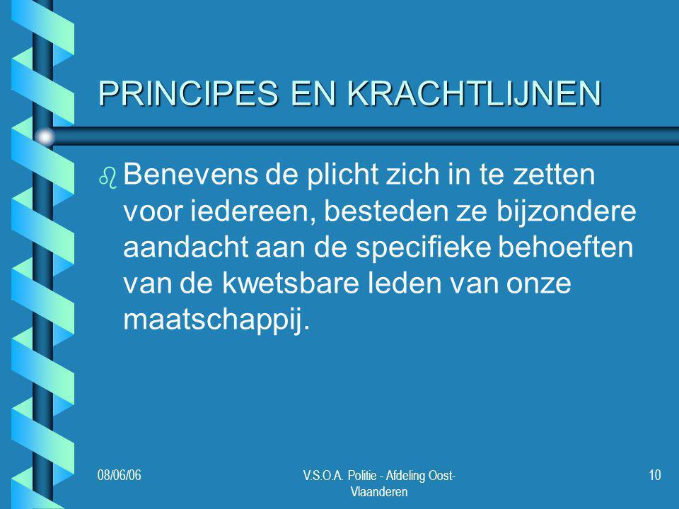 08/06/06V.S.O.A. Politie - Afdeling Oost- Vlaanderen 10 PRINCIPES EN KRACHTLIJNEN b b Benevens de plicht zich in te zetten voor iedereen, besteden ze