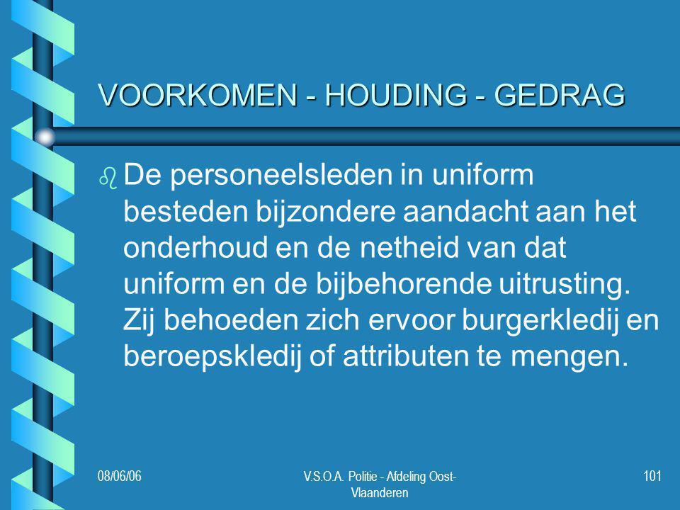 08/06/06V.S.O.A. Politie - Afdeling Oost- Vlaanderen 101 VOORKOMEN - HOUDING - GEDRAG b b De personeelsleden in uniform besteden bijzondere aandacht a