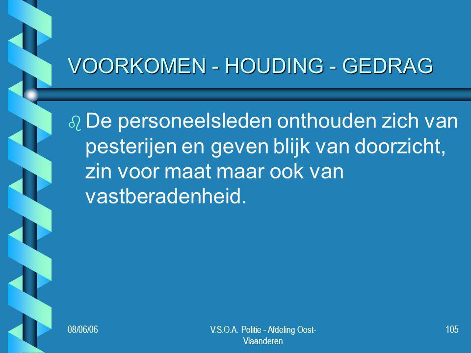 08/06/06V.S.O.A. Politie - Afdeling Oost- Vlaanderen 105 VOORKOMEN - HOUDING - GEDRAG b b De personeelsleden onthouden zich van pesterijen en geven bl