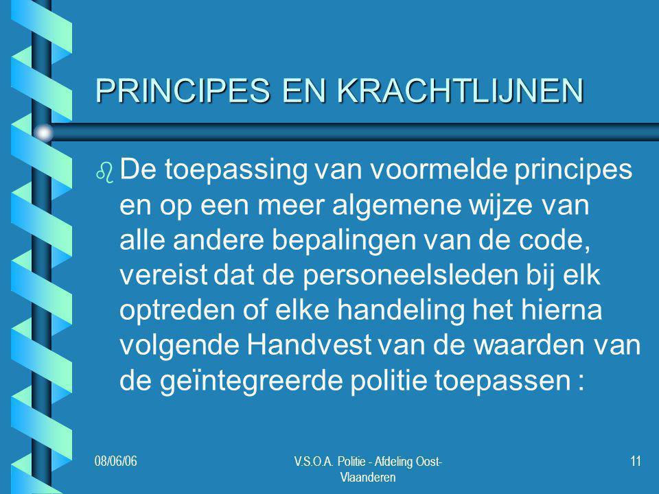 08/06/06V.S.O.A. Politie - Afdeling Oost- Vlaanderen 11 PRINCIPES EN KRACHTLIJNEN b b De toepassing van voormelde principes en op een meer algemene wi