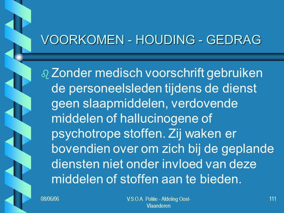 08/06/06V.S.O.A. Politie - Afdeling Oost- Vlaanderen 111 VOORKOMEN - HOUDING - GEDRAG b b Zonder medisch voorschrift gebruiken de personeelsleden tijd