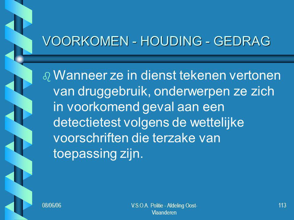 08/06/06V.S.O.A. Politie - Afdeling Oost- Vlaanderen 113 VOORKOMEN - HOUDING - GEDRAG b b Wanneer ze in dienst tekenen vertonen van druggebruik, onder