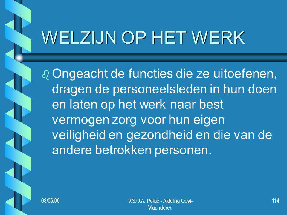 08/06/06V.S.O.A. Politie - Afdeling Oost- Vlaanderen 114 WELZIJN OP HET WERK b b Ongeacht de functies die ze uitoefenen, dragen de personeelsleden in