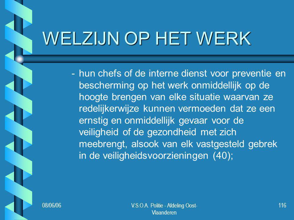 08/06/06V.S.O.A. Politie - Afdeling Oost- Vlaanderen 116 WELZIJN OP HET WERK - -hun chefs of de interne dienst voor preventie en bescherming op het we