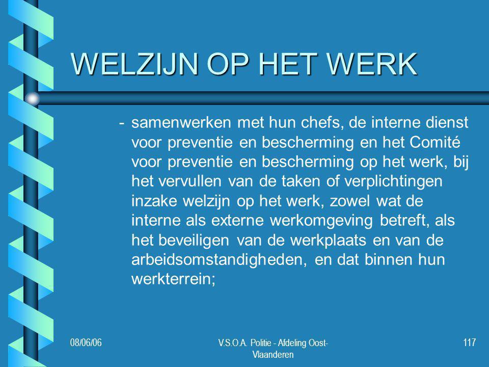 08/06/06V.S.O.A. Politie - Afdeling Oost- Vlaanderen 117 WELZIJN OP HET WERK - -samenwerken met hun chefs, de interne dienst voor preventie en bescher