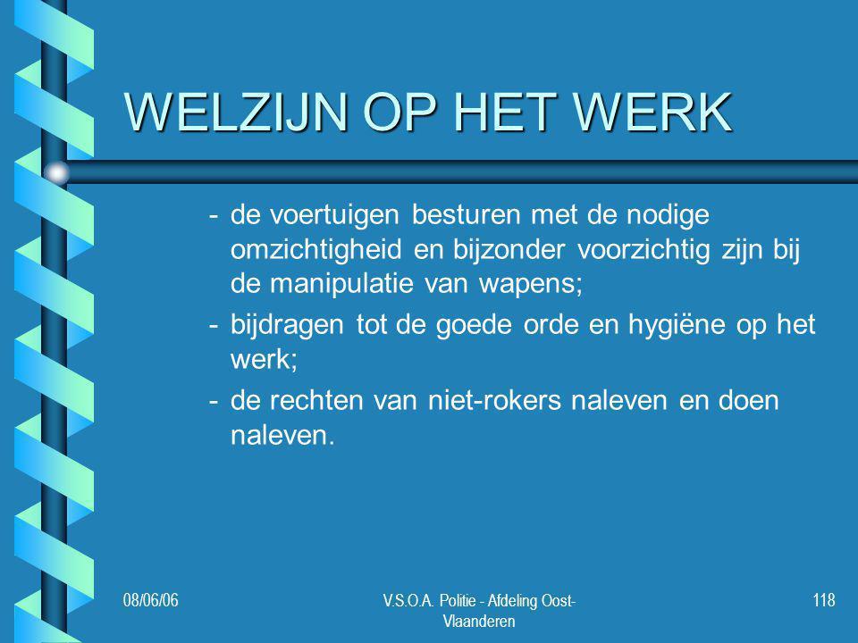 08/06/06V.S.O.A. Politie - Afdeling Oost- Vlaanderen 118 WELZIJN OP HET WERK - -de voertuigen besturen met de nodige omzichtigheid en bijzonder voorzi