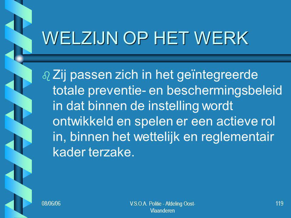 08/06/06V.S.O.A. Politie - Afdeling Oost- Vlaanderen 119 WELZIJN OP HET WERK b b Zij passen zich in het geïntegreerde totale preventie- en bescherming