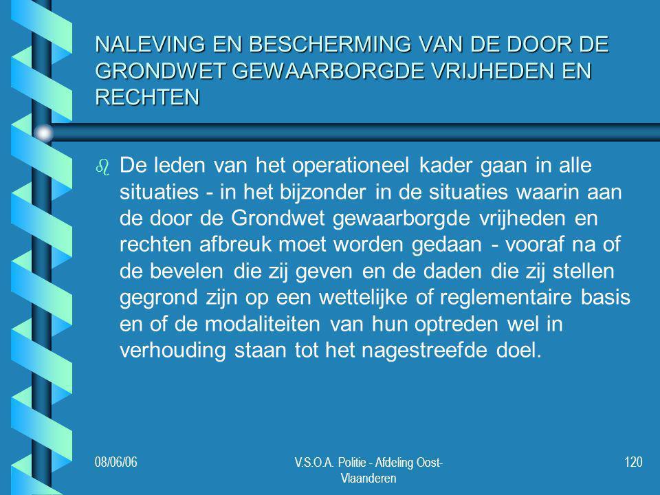08/06/06V.S.O.A. Politie - Afdeling Oost- Vlaanderen 120 NALEVING EN BESCHERMING VAN DE DOOR DE GRONDWET GEWAARBORGDE VRIJHEDEN EN RECHTEN b b De lede