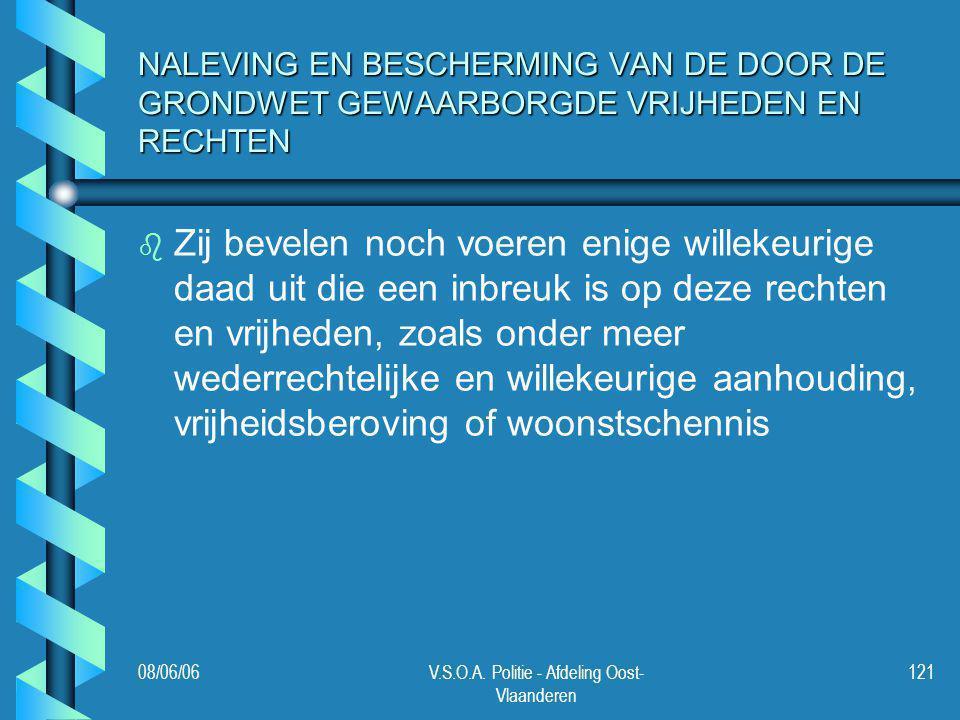 08/06/06V.S.O.A. Politie - Afdeling Oost- Vlaanderen 121 NALEVING EN BESCHERMING VAN DE DOOR DE GRONDWET GEWAARBORGDE VRIJHEDEN EN RECHTEN b b Zij bev