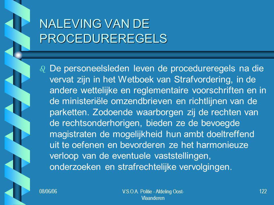 08/06/06V.S.O.A. Politie - Afdeling Oost- Vlaanderen 122 NALEVING VAN DE PROCEDUREREGELS b b De personeelsleden leven de procedureregels na die vervat