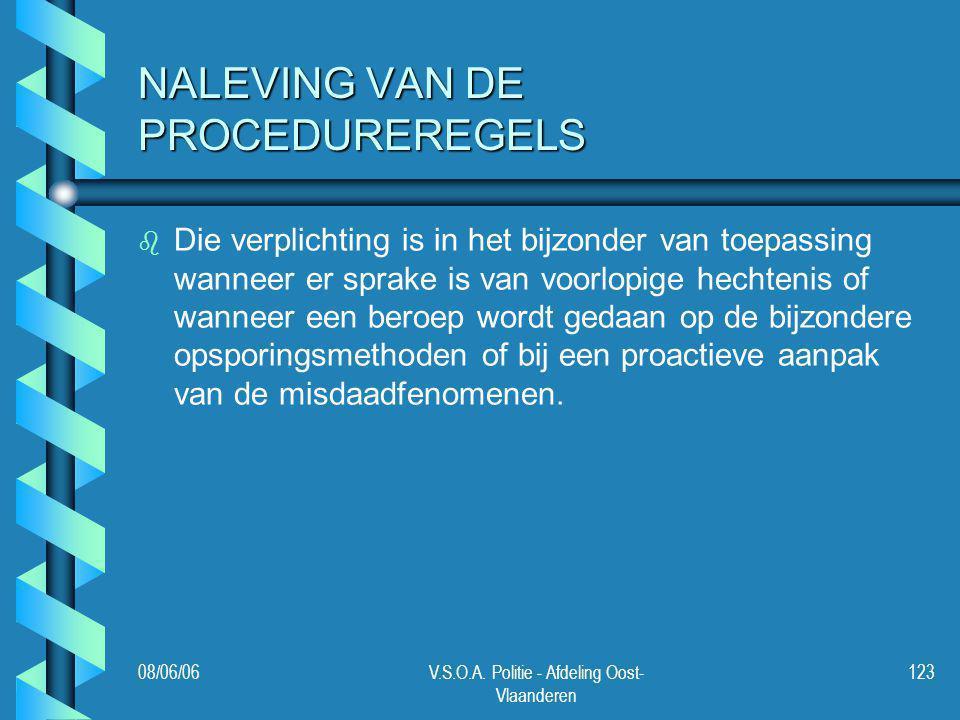 08/06/06V.S.O.A. Politie - Afdeling Oost- Vlaanderen 123 NALEVING VAN DE PROCEDUREREGELS b b Die verplichting is in het bijzonder van toepassing wanne