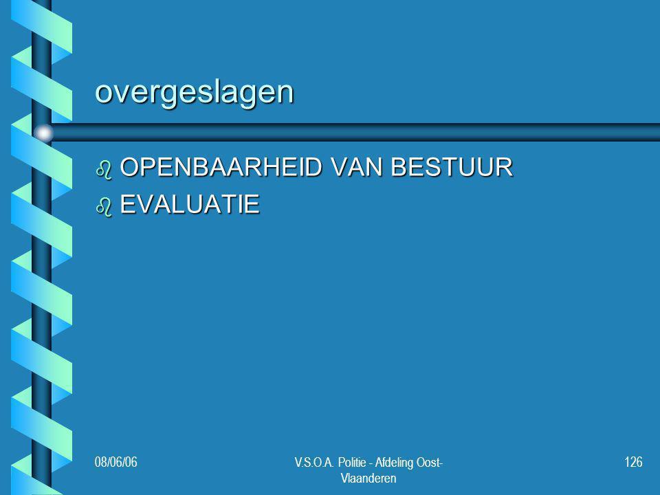 08/06/06V.S.O.A. Politie - Afdeling Oost- Vlaanderen 126 overgeslagen b OPENBAARHEID VAN BESTUUR b EVALUATIE